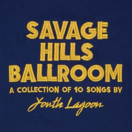 Savage_Hills_Ballroom_--_Youth_Lagoon_Album_Cover